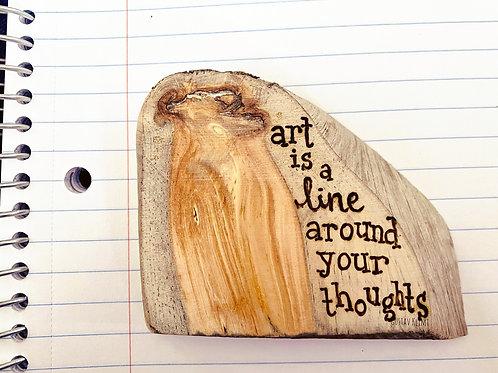 Art is a line around your thoughts. -Gustav Klimt