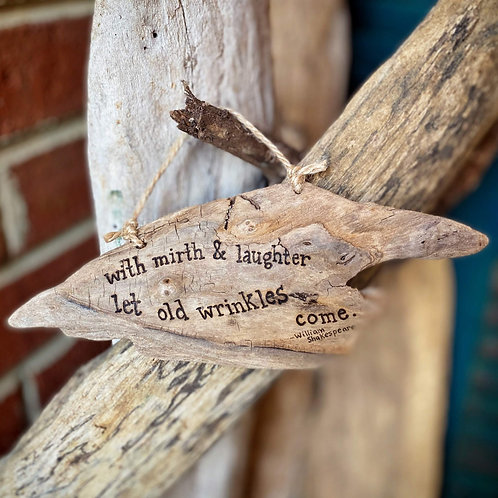 With mirth & laughter let old wrinkles come - William Shakespeare