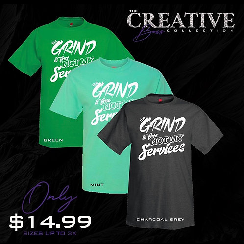 The Grind is Free Not my Services ™ T-Shirt