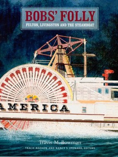 Bob's Folly: Fulton,Livingston and the Steamboat by Travis M. Bowman
