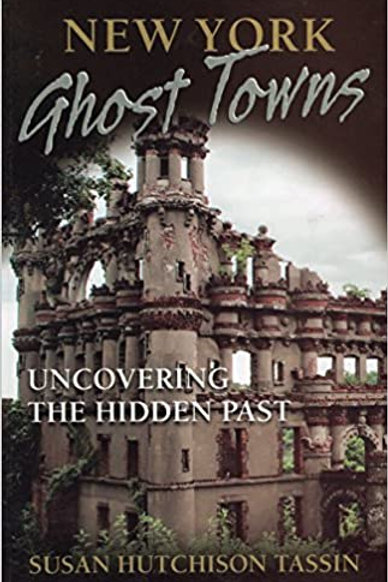 New York Ghost Towns Uncovering The Hidden Past by Susan HutchisonTassin