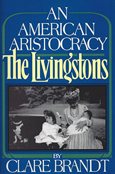 An American Aristocracy: the Livingstons by Clare Brandt