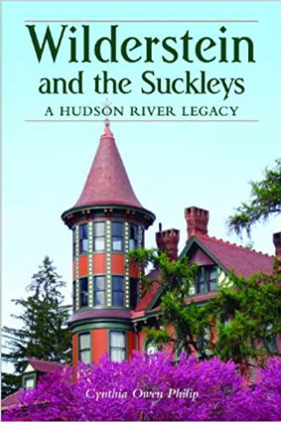 Wilderstein and the Suckleys  A Hudson River Legacy by Cynthia Owen Philip