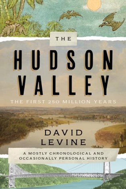The Hudson Valley The First 250 Million Years by David Levine
