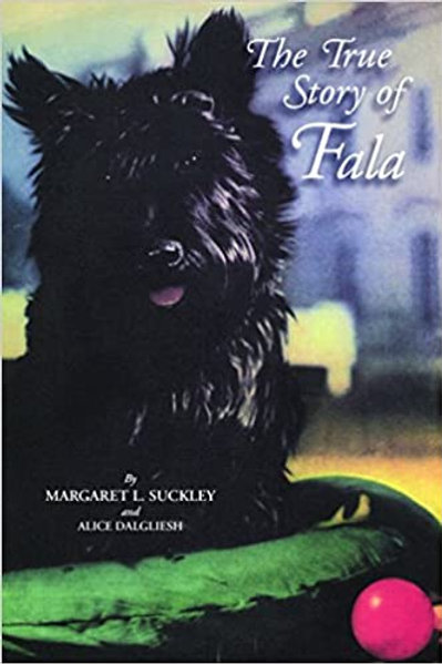 The True Story of Fala by Margaret Suckly and Alice Dalgliesh