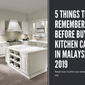 5 Things to Remember Before Buying Kitchen Cabinet in Malaysia 2019