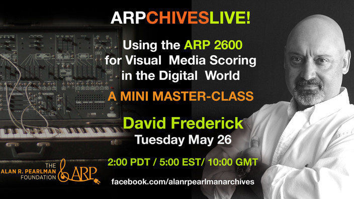 Using the ARP 2600 in Modern Visual Media Scoring - For the Alan R. Pearlman Foundation