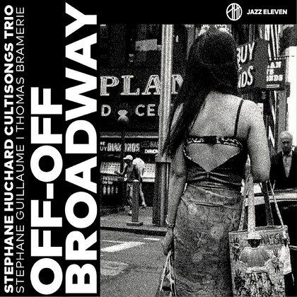 OFF OFF BROADWAY - Stéphane Huchard Trio - CD ALBUM