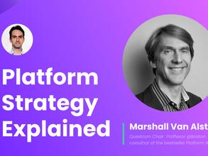 Platform strategy explained with Marshall Van Alstyne, co-author of Platform Revolution