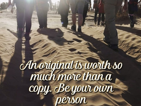 An original is worth so much more than a copy; be your own person.