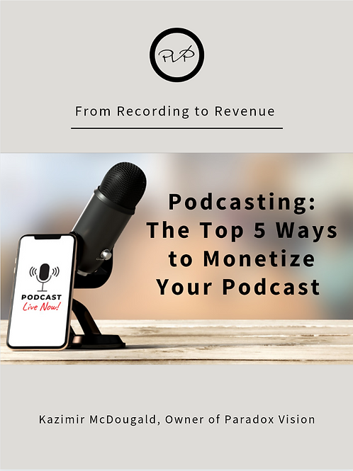 Podcasting: The Top 5 Ways to Monetize Your Podcast