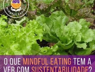 O que MINDFUL EATING tem a ver com SUSTENTABILIDADE?