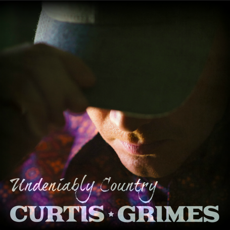 Curtis Grimes - Undeniably Country