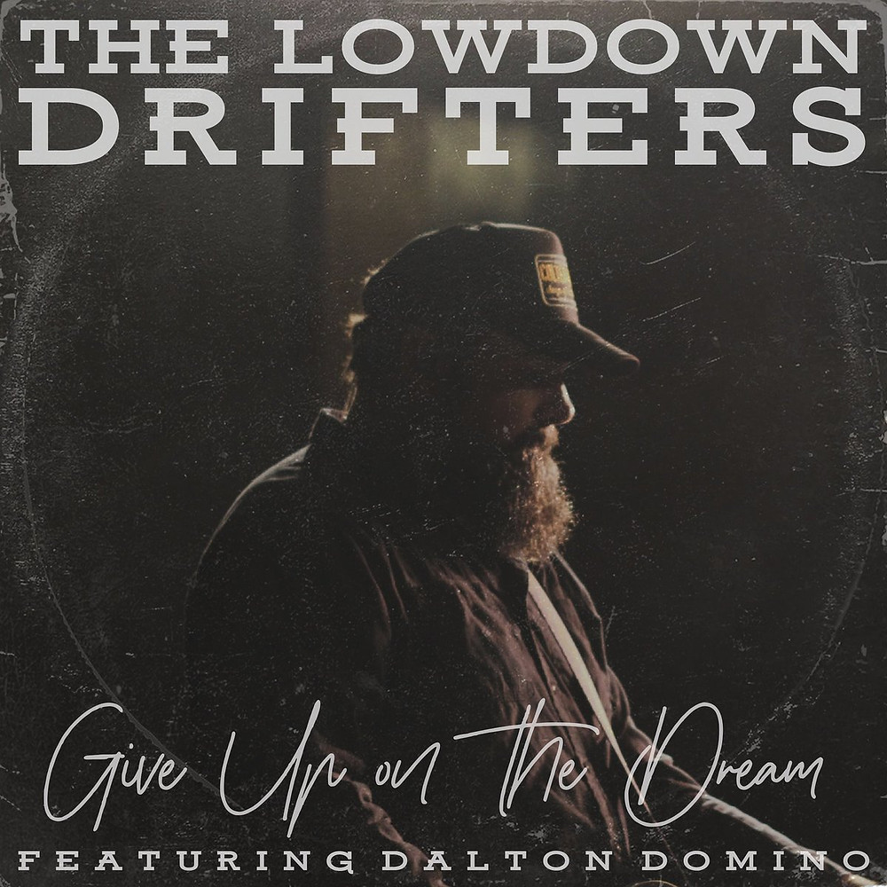 the lowdown drifters and dalton domino give up on the dream