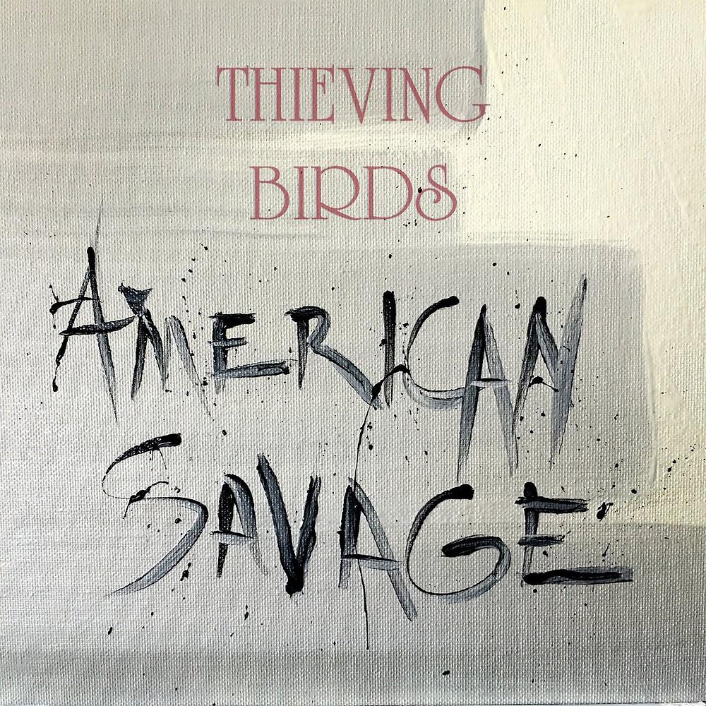 Thieving birds American savage new album