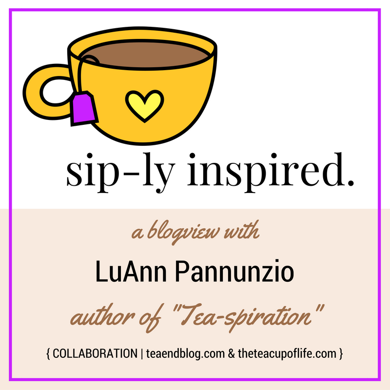 Sip-ly Inspired. | a Blogview with LuAnn Pannunzio author of Tea-spiration