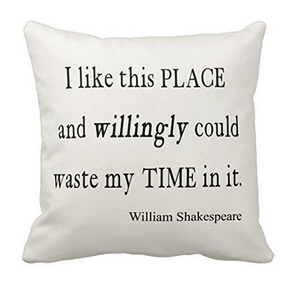 "Shakespeare Pillow Case  ""I Like This Place and Willingly Could Waste My Time in it"""