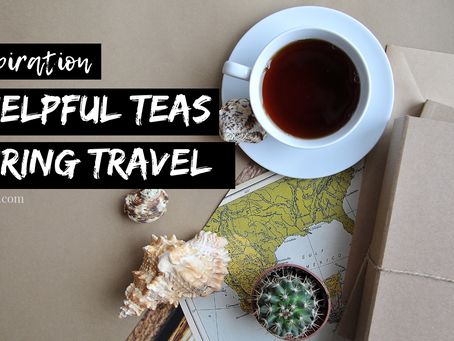 3 Helpful Teas You'll Be Happy You Packed Along On Your Travels.