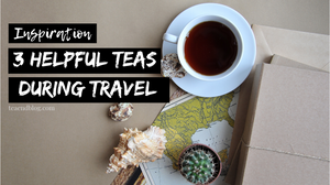 Blog Graphic: 3 Helpful Teas You'll Be Happy You Packed Along On Your Travels.