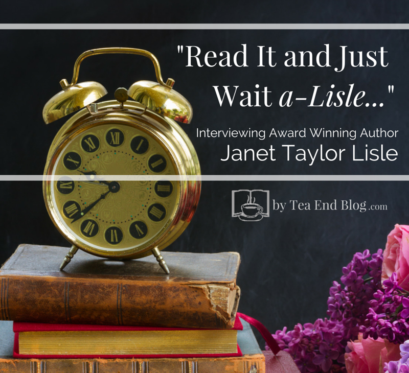 "Blogview with Janet Taylor Lisle | ""Read It and Just Wait a-Lisle"""