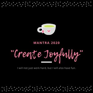 """Tea End Blog Mantra for 2020 - 'Create Joyfully"""""""