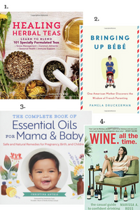 4 books that Gabie is currently reading: Healing Herbals Teas, Bringing Up Bébé, Essential Oils for Mama & Baby, Wine. All the time.