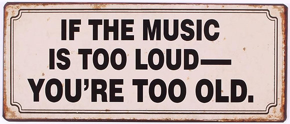 """If the music is too loud, ..."""