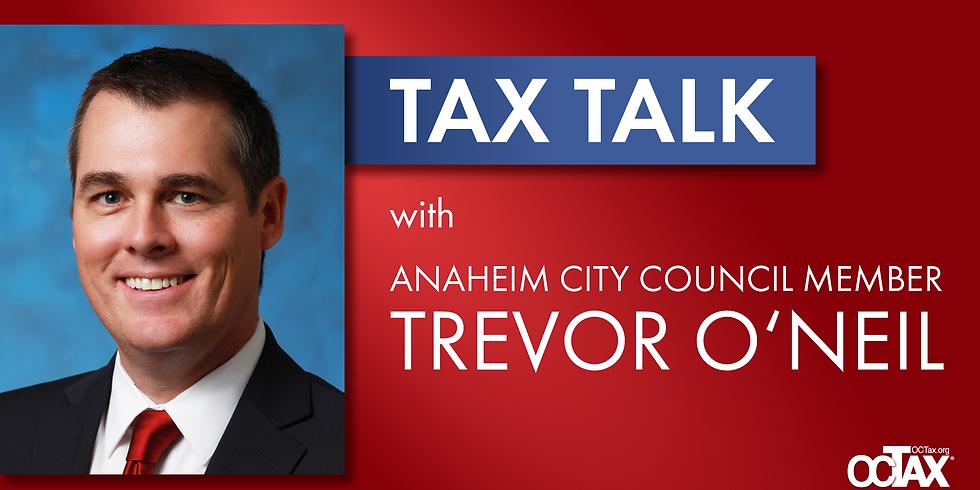 Tax Talk: Anaheim Councilman Trevor O'Neil