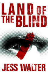 Book Review: Land of the Blind by Jess Walter