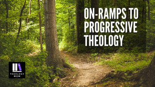 On-Ramps to Progressive Theology