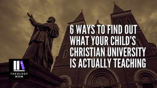6 Ways to Find Out What Your Child's Christian University is Actually Teaching