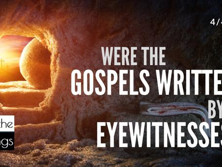 Were the Gospels Written by Eyewitnesses?