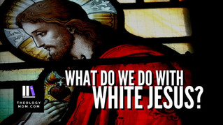 "What Do We Do with ""White Jesus""?"