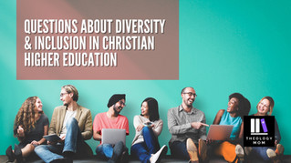 Questions About Diversity and Inclusion in Higher Christian Education