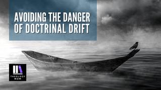 Avoiding the Danger of Doctrinal Drift