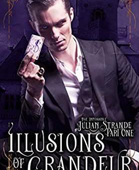 """Illusions of Grandeur: The Impossible Julian Strande"" Book 1 REVIEW"