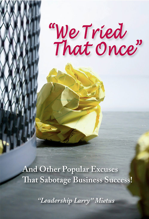 """""""We Tried That Once"""" And other popular excuses that sabotage business success"""