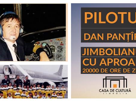 Pilotul Dan Panțîru - jimbolianul cu aproape 20000 de ore de zbor