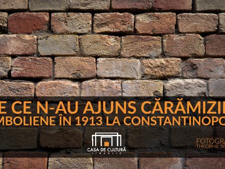 De ce n-au ajuns cărămizile jimboliene în 1913 la Constantinopol?