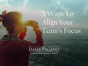 5 Ways to Align Your Team's Focus