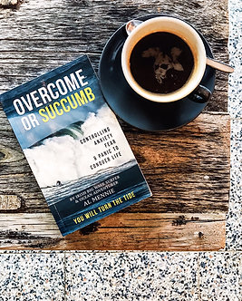 Overcome or Succumb - Controlling Anxiety, Fear and Panic to Conquer Life