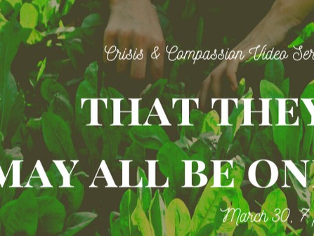 Crisis & Compassion Video Series -Episode 4: That They May All Be One