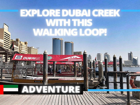 Walking // Discover Dubai's origins with this Dubai Creek walking loop // United Arab Emirates