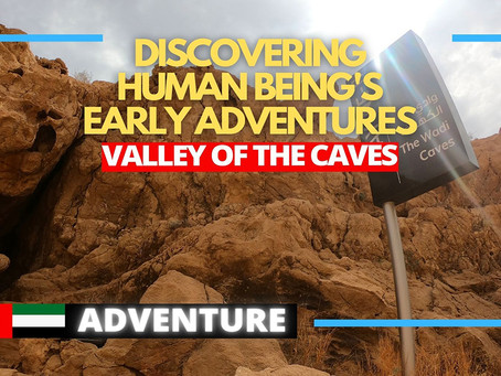 Adventure // Walk the Valley of the Caves and discover early human adventures // UAE