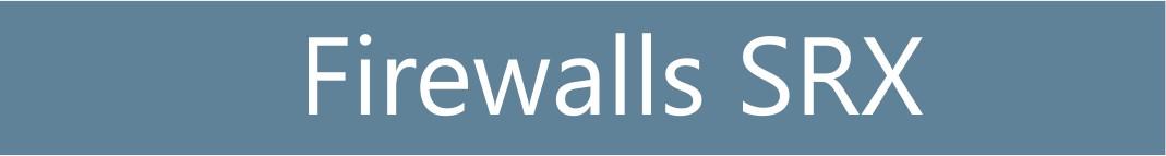 Firewalls SRX - Juniper