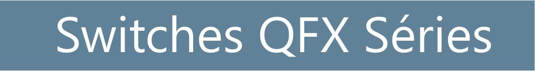 Switches QFX Séries - Juniper