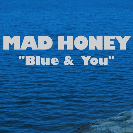 Mad Honey-Blue & You