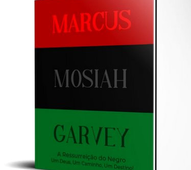 MARCUS MOSIAH GARVEY: A RESSURREIÇÃO DO NEGRO (UNIÃO, RETORNO À ÁFRICA, BLACK MONEY)