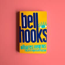 Bell Hooks: amando a negritude, representações da mulher negra, reconstruindo a masculinidade