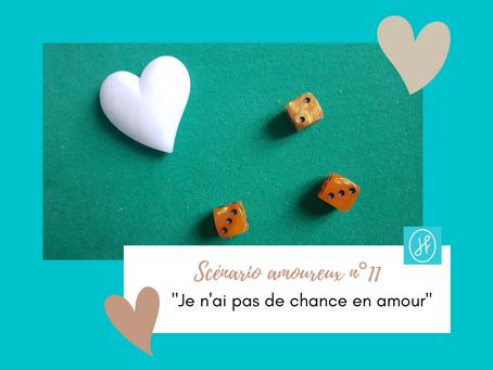 """LES SCENARIOS AMOUREUX - N°11 :   """"Je n'ai pas de chance en amour"""""""